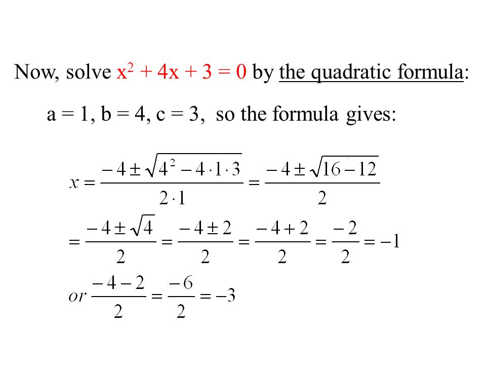 Now, solve x2 + 4x + 3 = 0 by the quadratic formula: