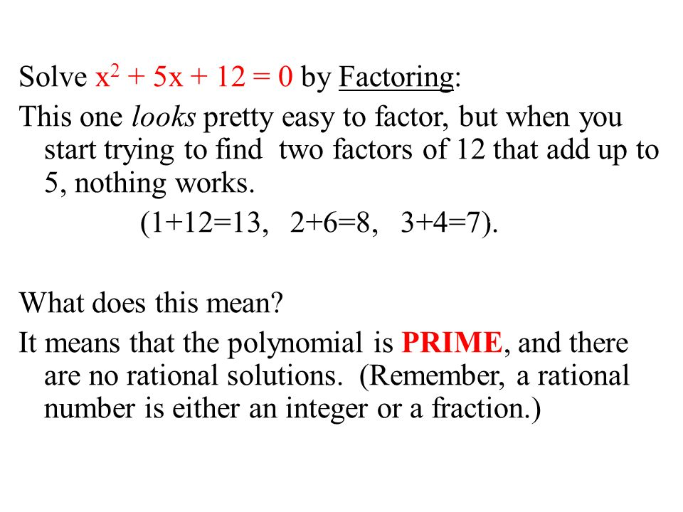 Solve x2 + 5x + 12 = 0 by Factoring: