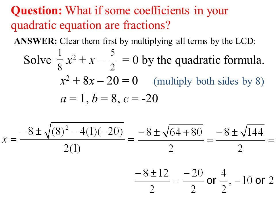 Question: What if some coefficients in your quadratic equation are fractions