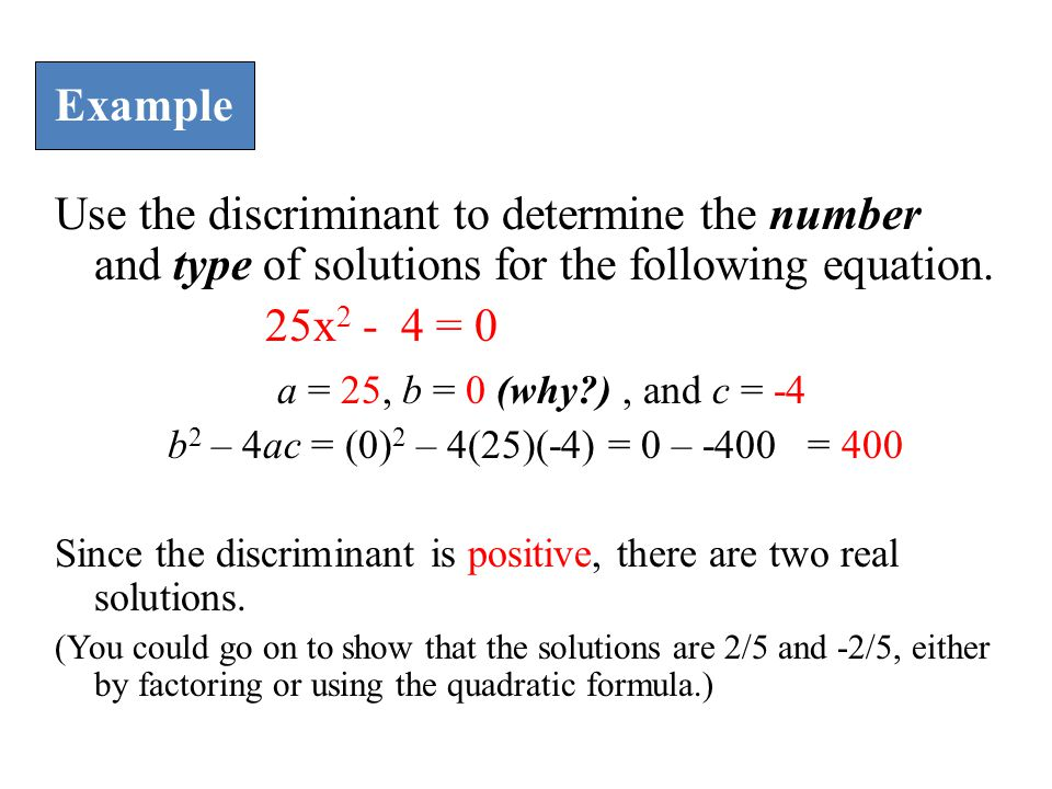 Example Use the discriminant to determine the number and type of solutions for the following equation.