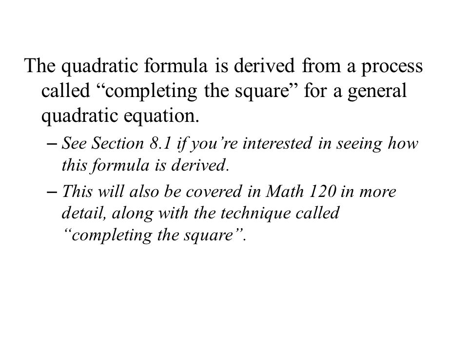 The quadratic formula is derived from a process called completing the square for a general quadratic equation.