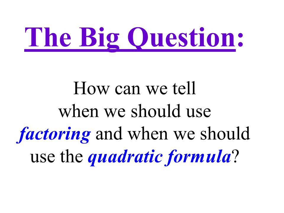 factoring and when we should use the quadratic formula