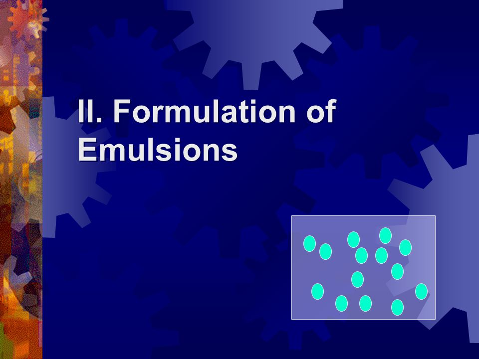 II. Formulation of Emulsions