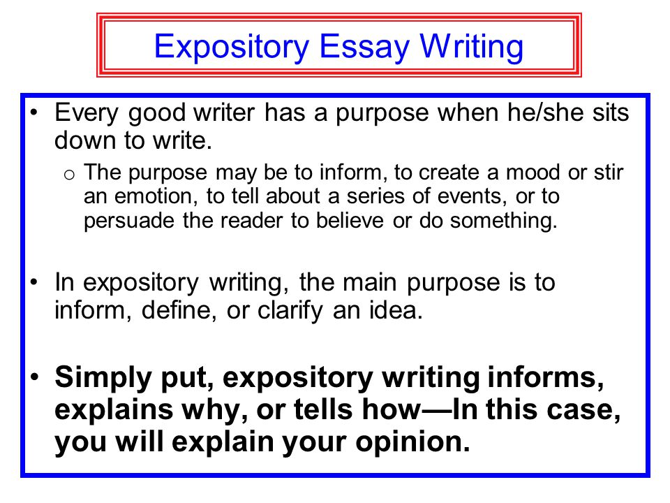 purpose of expository writing The expository reading and writing course was developed with the goal of preparing entering freshmen for college-level english the course helps to.