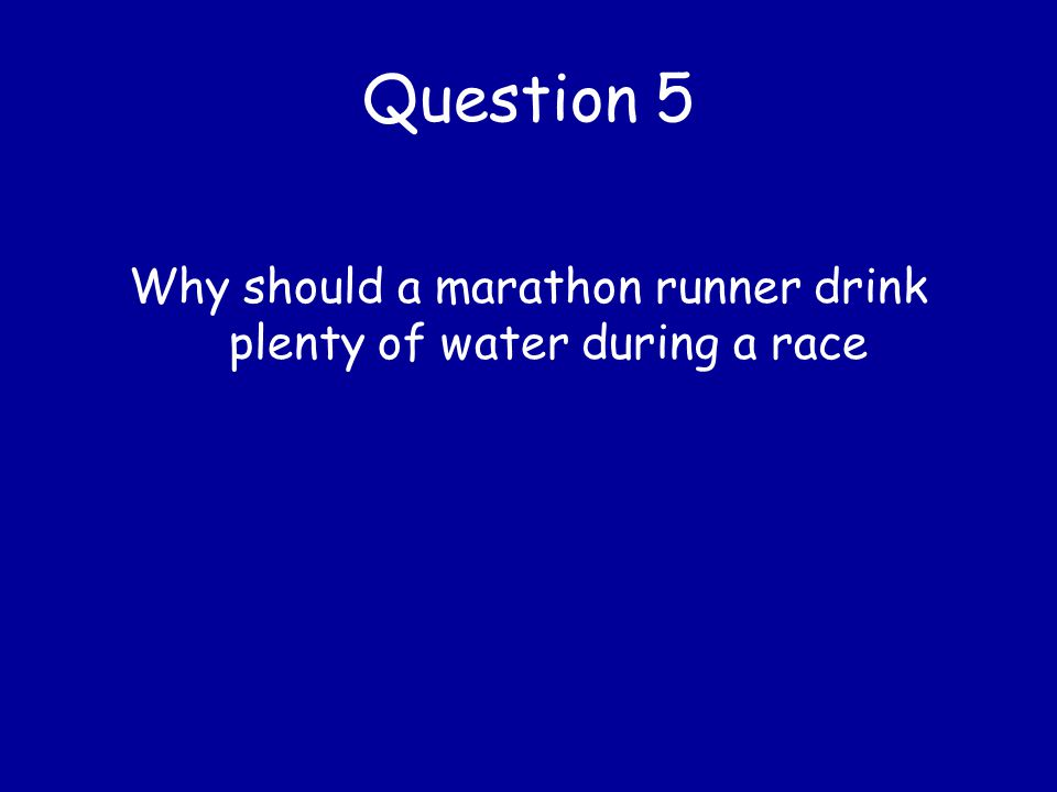 Why should a marathon runner drink plenty of water during a race