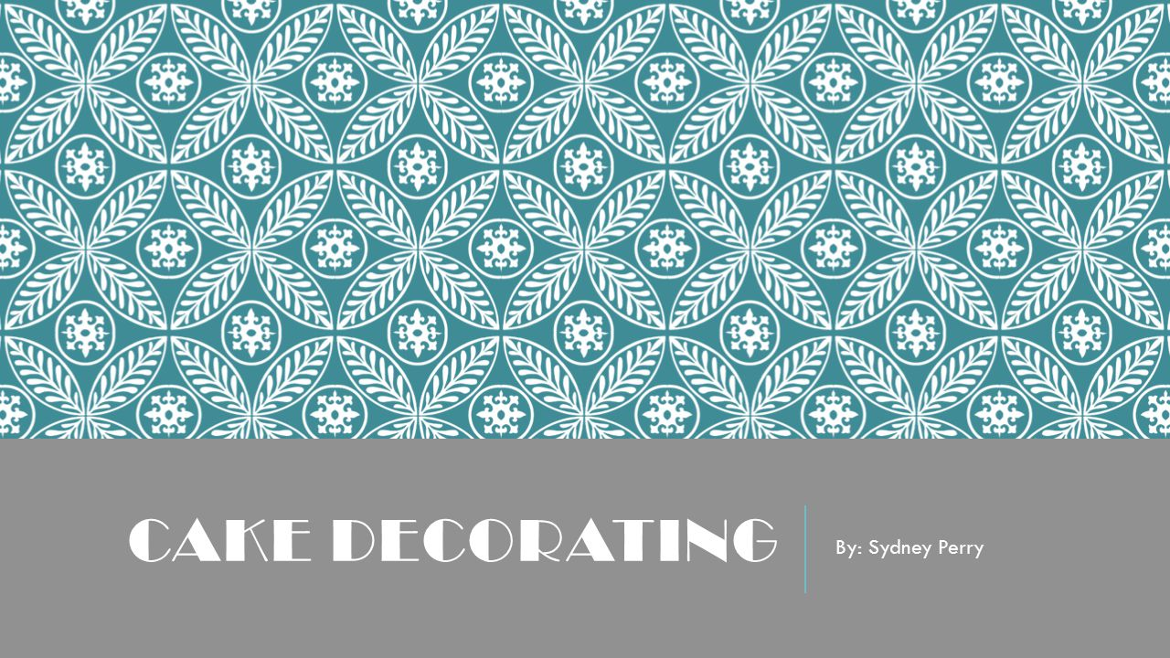Cake Decorating By Sydney Perry Ppt Video Online Download