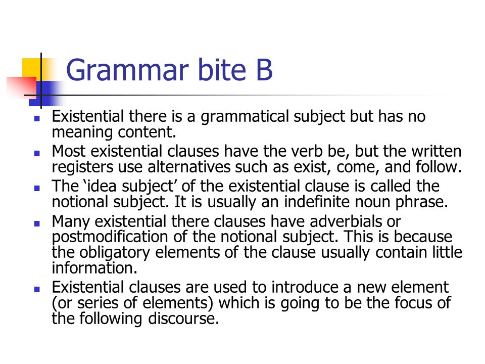Grammar bite B Existential there is a grammatical subject but has no meaning content.