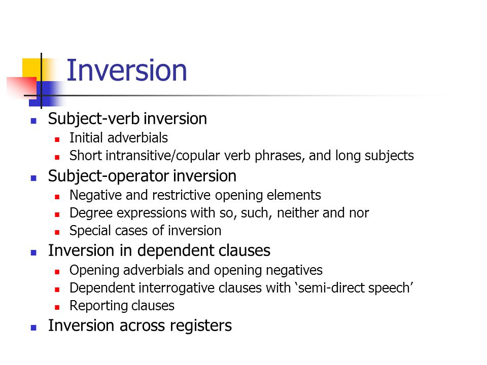 Inversion Subject-verb inversion Subject-operator inversion