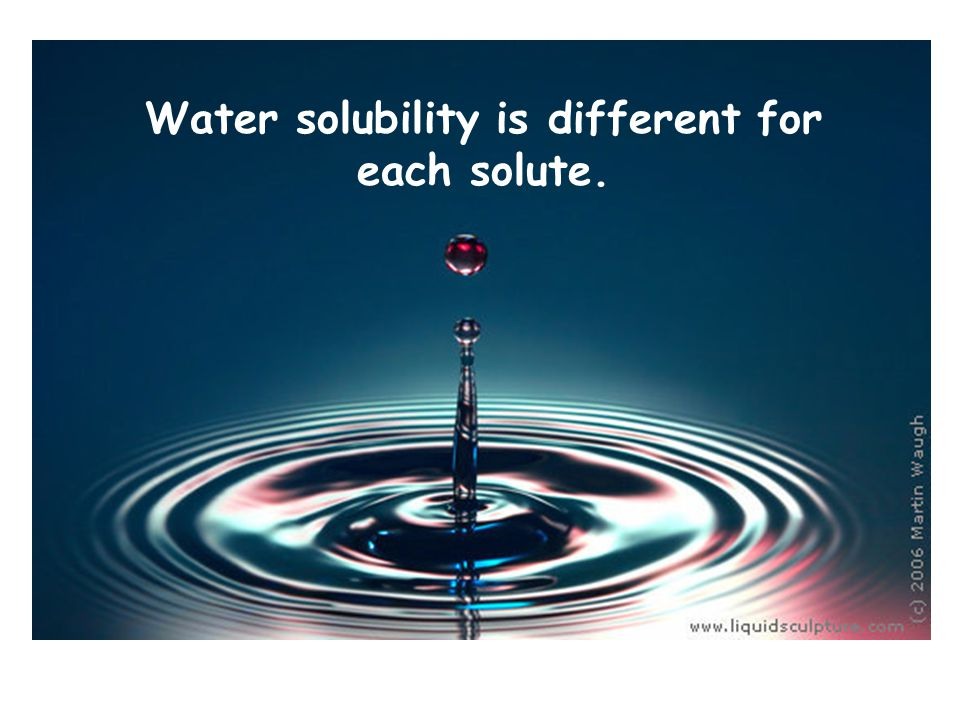 Water solubility is different for each solute.