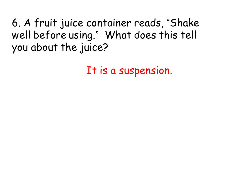 6. A fruit juice container reads, Shake well before using