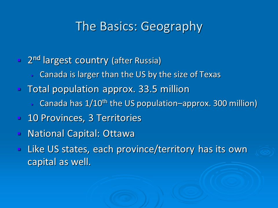The Basics: Geography 2nd largest country (after Russia)