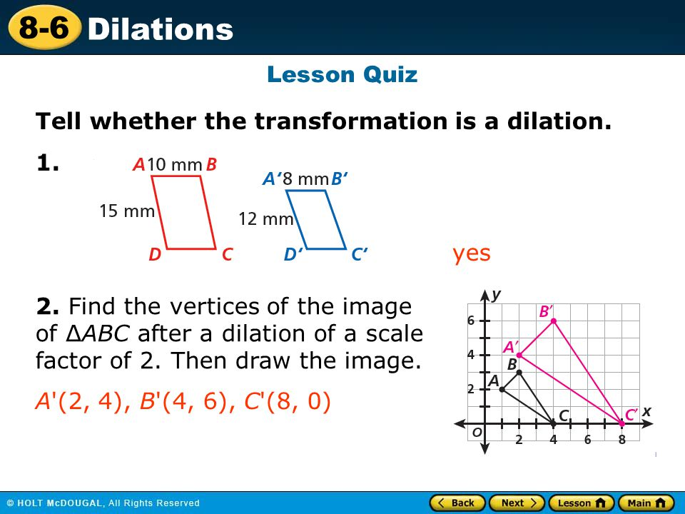 Tell whether the transformation is a dilation. 1.