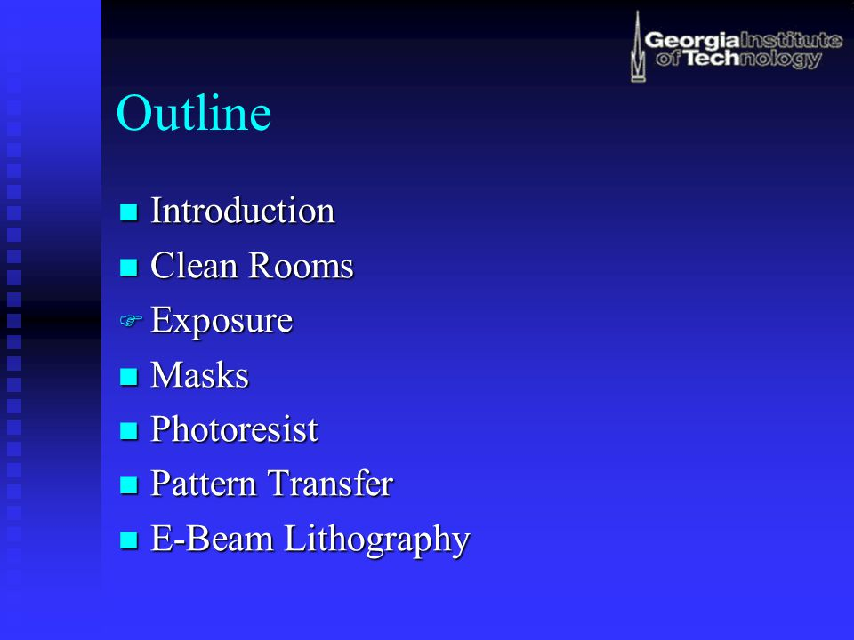 Outline Introduction Clean Rooms Exposure Masks Photoresist