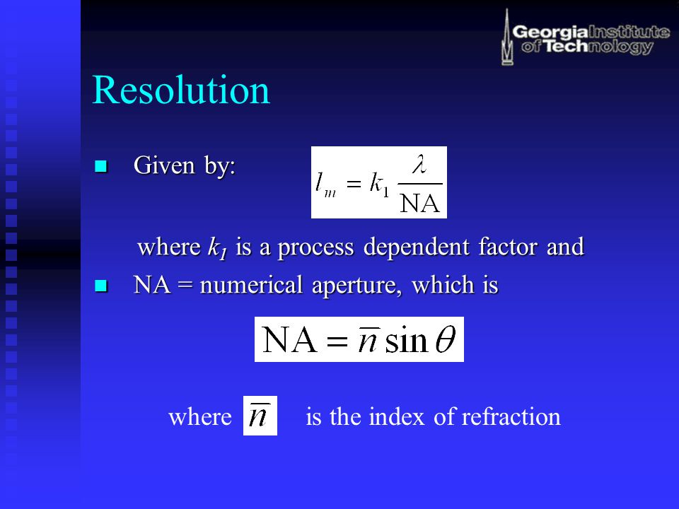 Resolution Given by: where k1 is a process dependent factor and