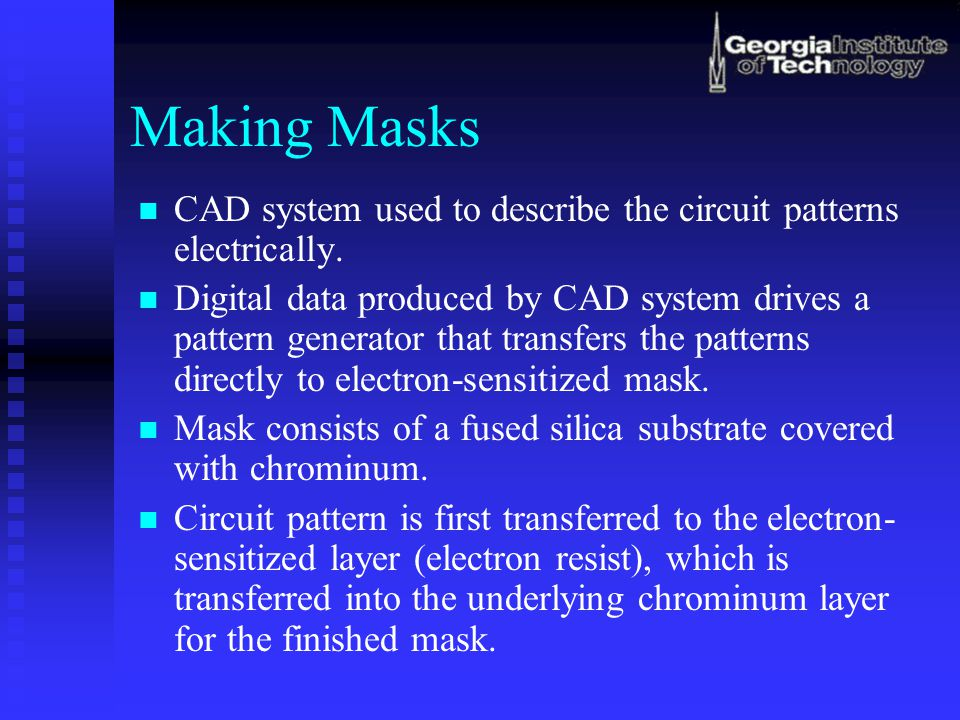 Making Masks CAD system used to describe the circuit patterns electrically.