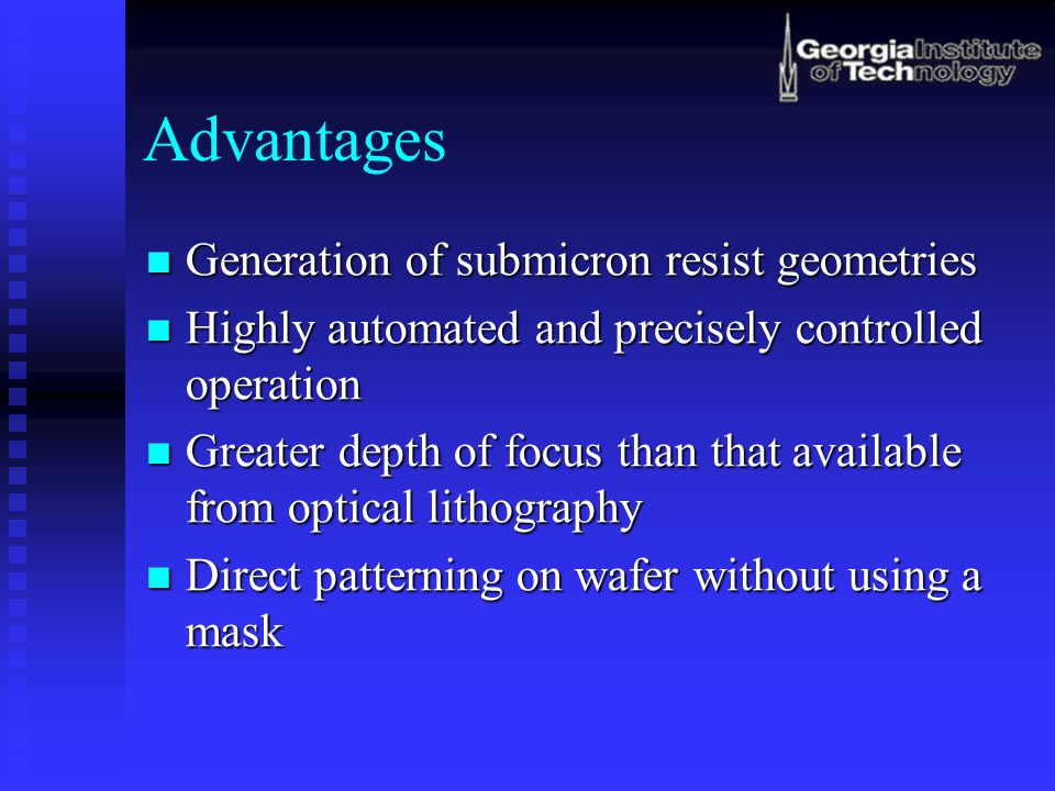 Advantages Generation of submicron resist geometries