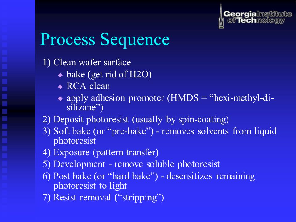 Process Sequence 1) Clean wafer surface bake (get rid of H2O)