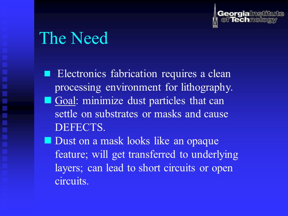 The Need Electronics fabrication requires a clean processing environment for lithography.
