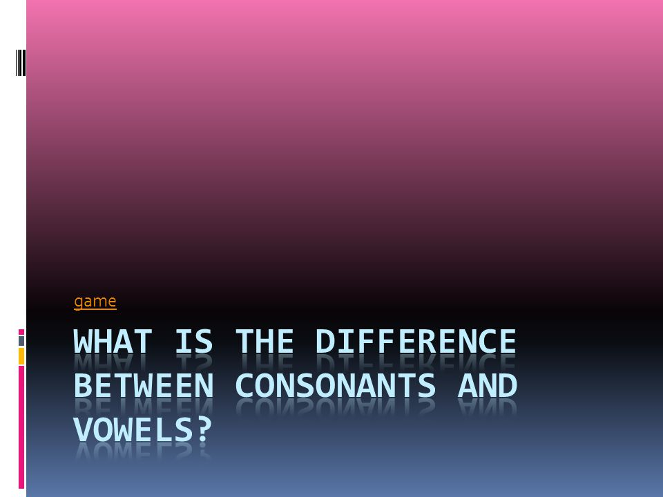the difference between vowels and consonants 6 articulatory differences between consonants and vowels physiological distinction in general, consonants can be said to have a greater degree of constriction than.