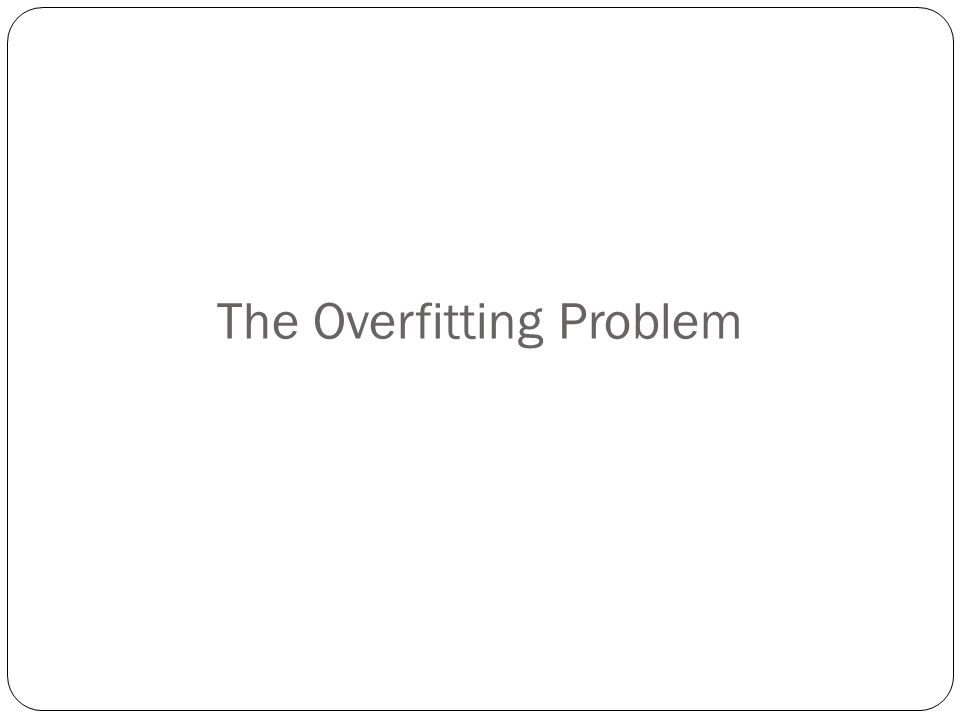 The Overfitting Problem