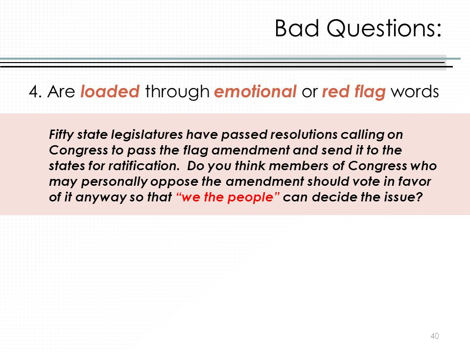 Bad Questions: 4. Are loaded through emotional or red flag words