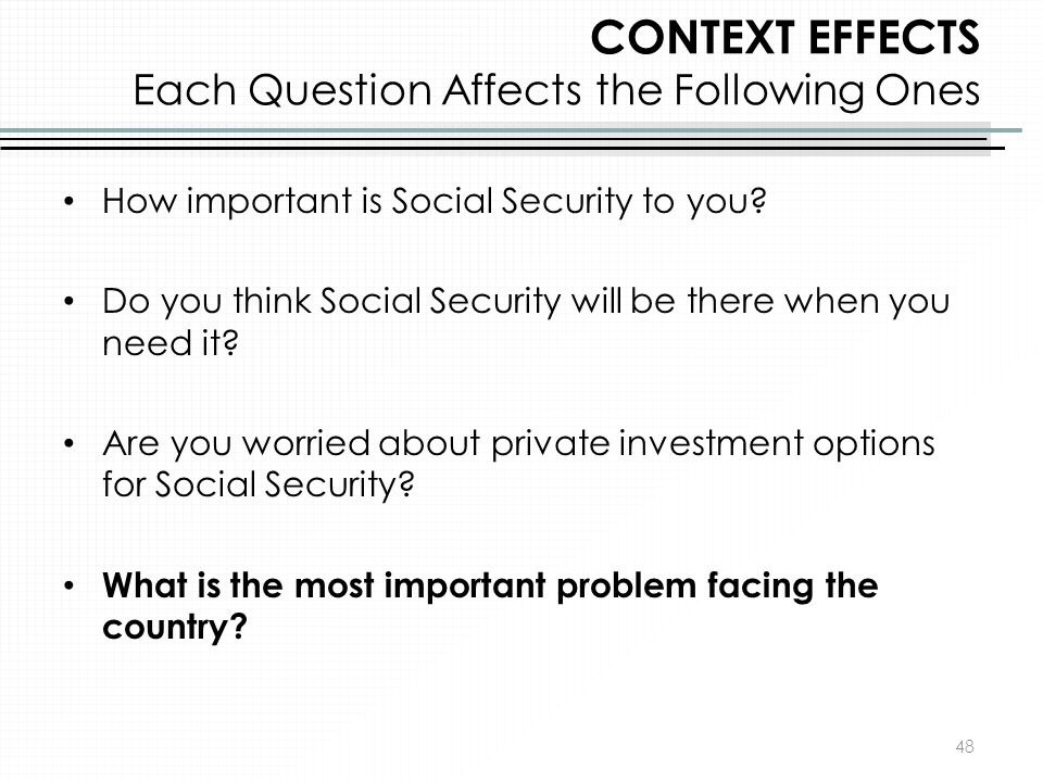 CONTEXT EFFECTS Each Question Affects the Following Ones