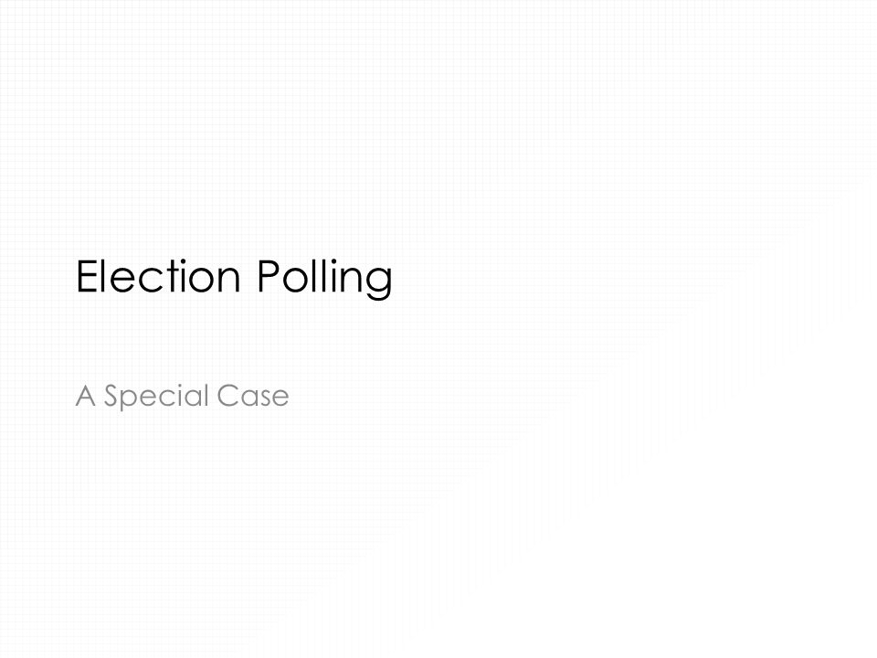 Election Polling A Special Case