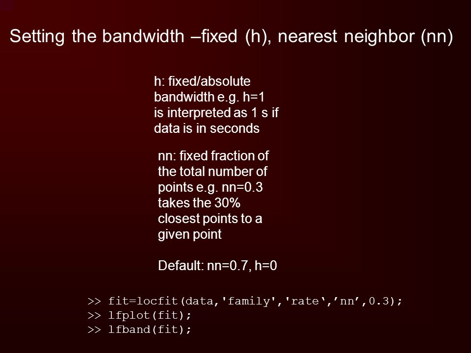 Setting the bandwidth –fixed (h), nearest neighbor (nn)