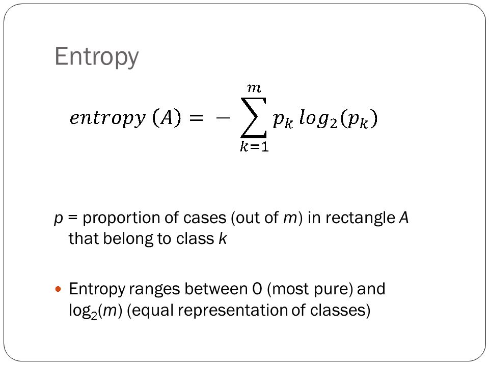 Entropy p = proportion of cases (out of m) in rectangle A that belong to class k.