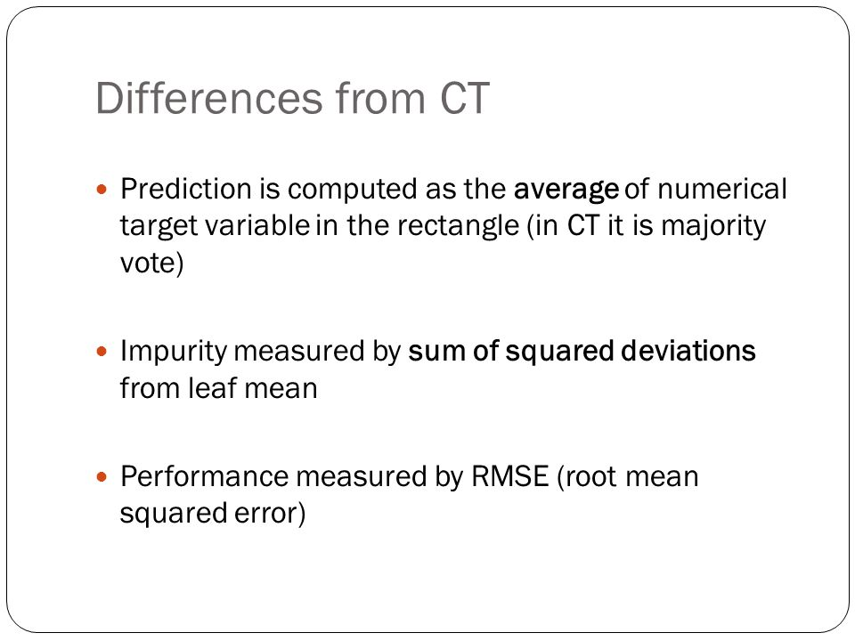Differences from CT Prediction is computed as the average of numerical target variable in the rectangle (in CT it is majority vote)