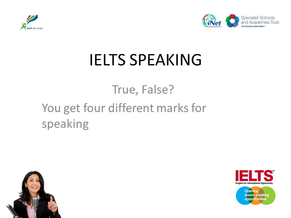 True, False You get four different marks for speaking