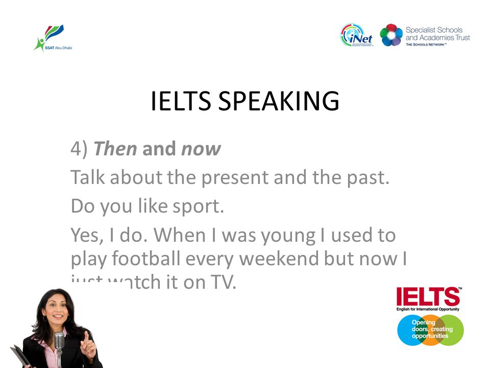 IELTS SPEAKING 4) Then and now Talk about the present and the past.