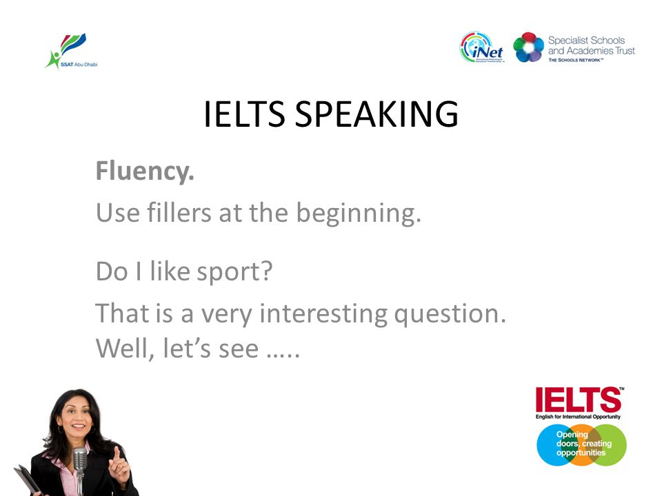 IELTS SPEAKING Fluency. Use fillers at the beginning. Do I like sport