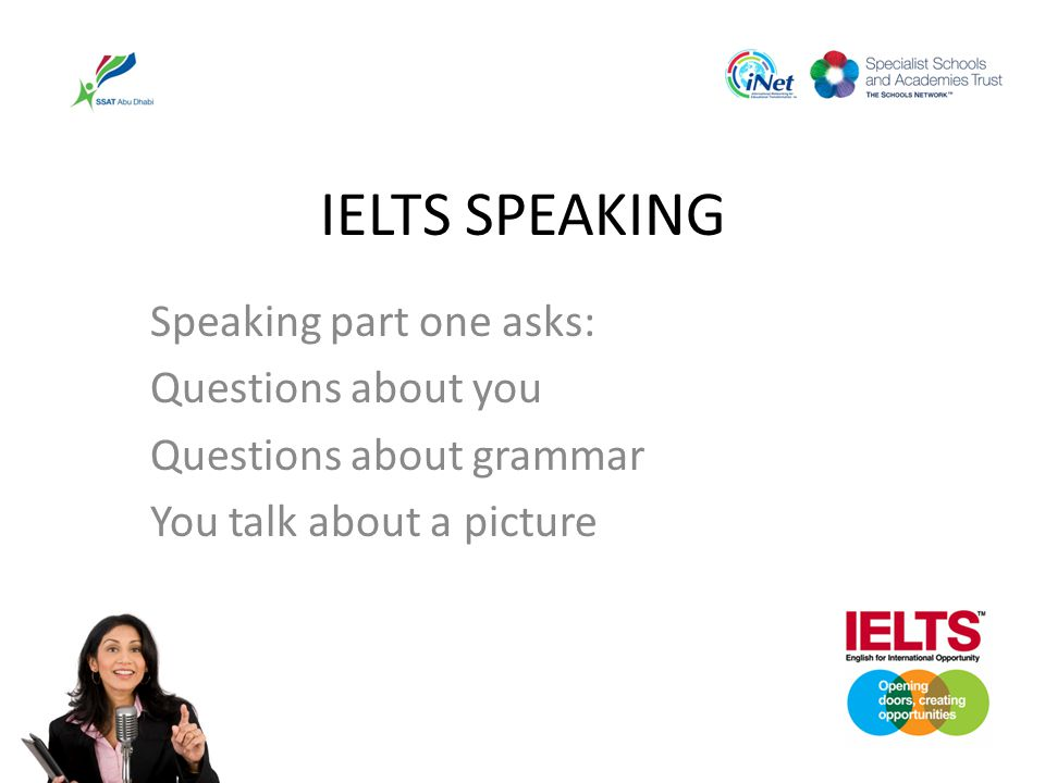 IELTS SPEAKING Speaking part one asks: Questions about you
