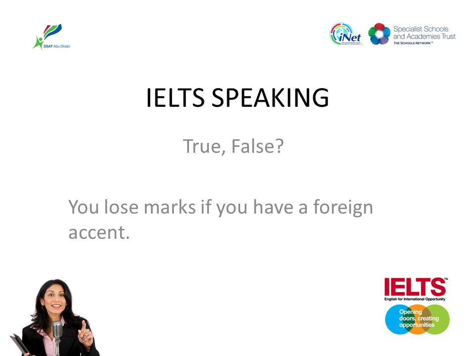 True, False You lose marks if you have a foreign accent.
