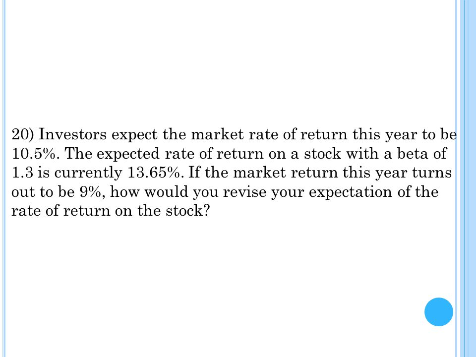 20) Investors expect the market rate of return this year to be 10. 5%