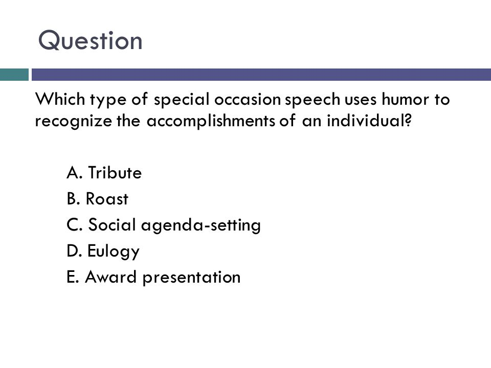 Question Which type of special occasion speech uses humor to recognize the accomplishments of an individual