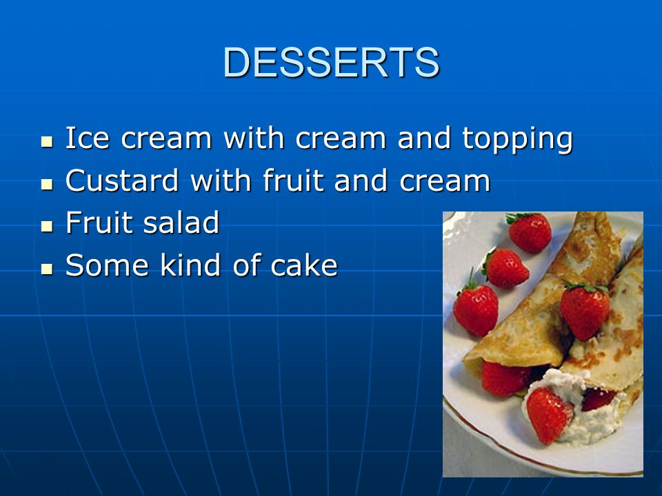 DESSERTS Ice cream with cream and topping Custard with fruit and cream