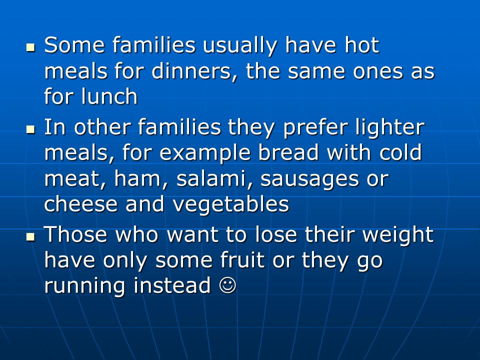 Some families usually have hot meals for dinners, the same ones as for lunch