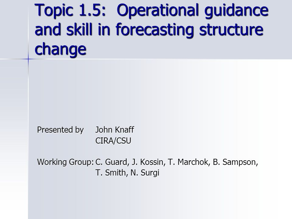 Topic 1.5: Operational guidance and skill in forecasting structure change