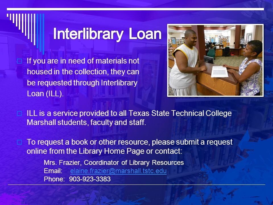 Interlibrary Loan If you are in need of materials not