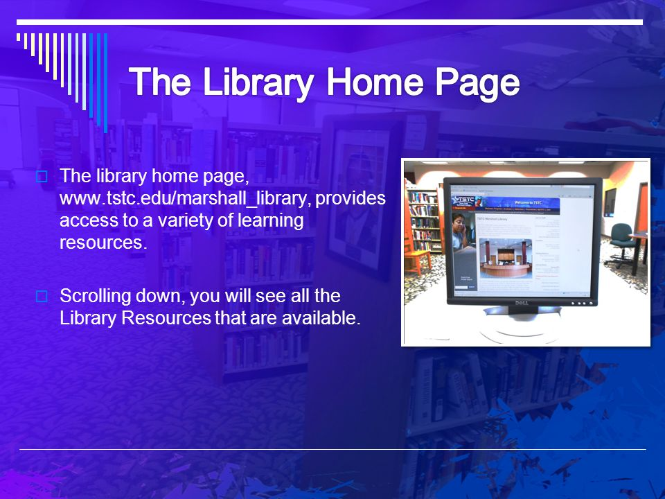 The Library Home Page The library home page,   provides access to a variety of learning resources.