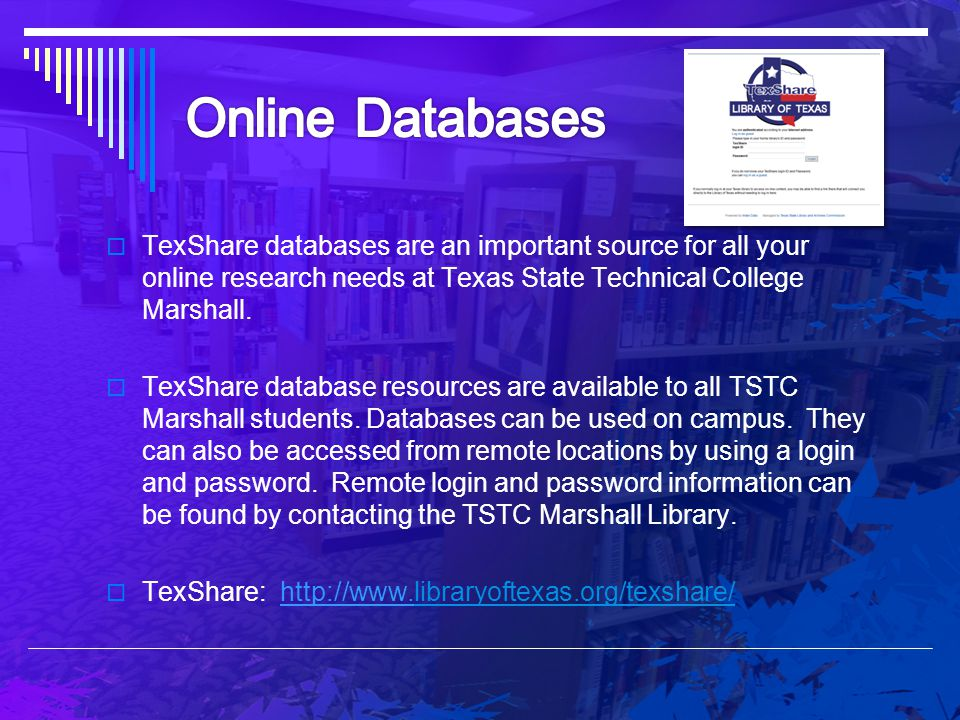 Online Databases TexShare databases are an important source for all your online research needs at Texas State Technical College Marshall.