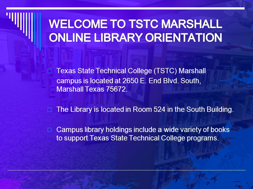 WELCOME TO TSTC MARSHALL ONLINE LIBRARY ORIENTATION