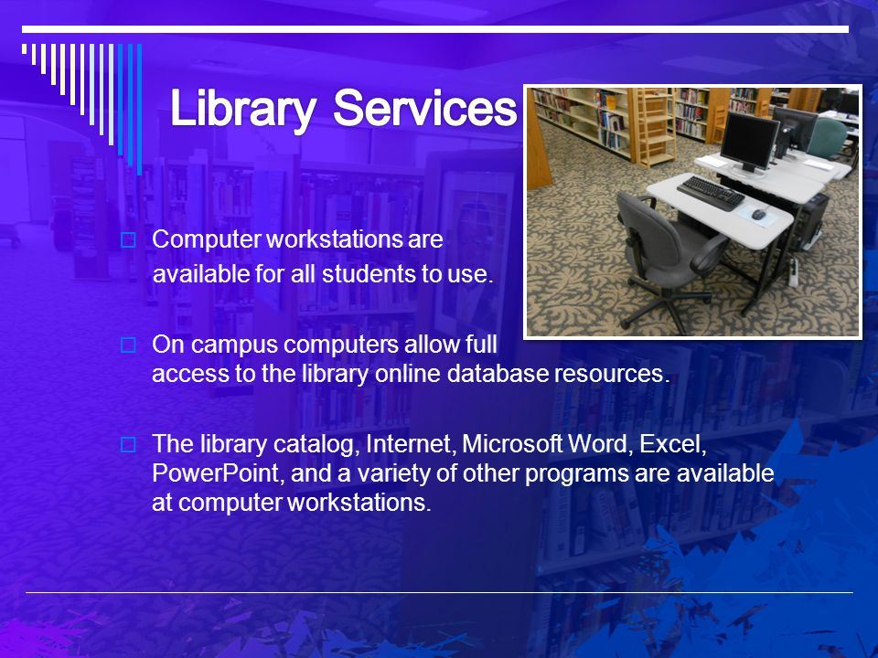 Library Services Computer workstations are