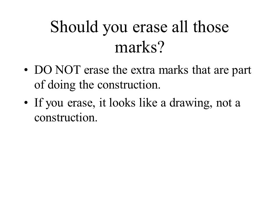 Should you erase all those marks
