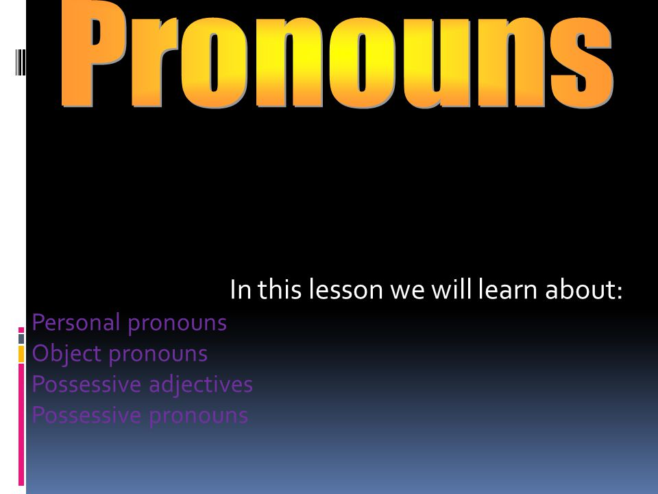 Pronouns In this lesson we will learn about: Personal pronouns