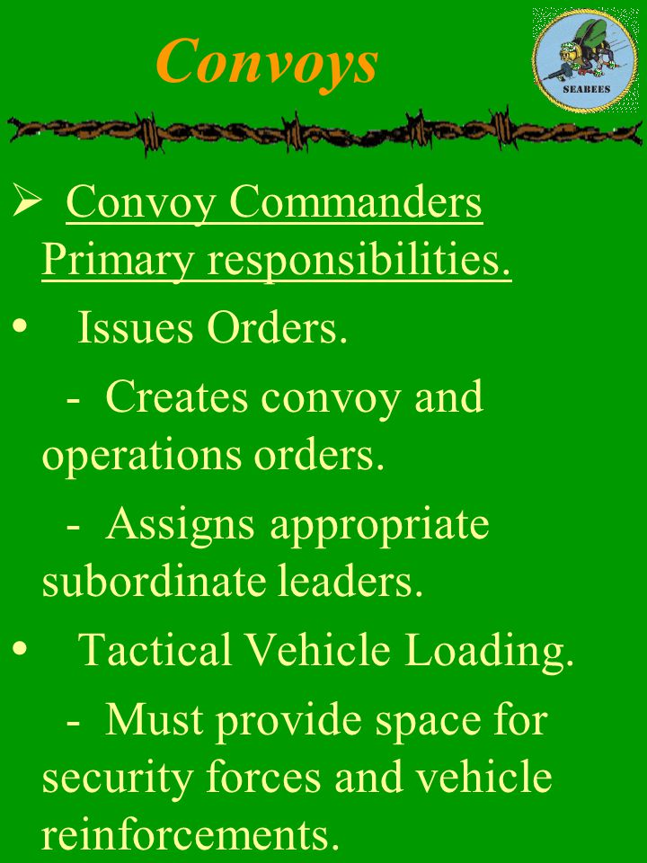 Convoys Convoy Commanders Primary responsibilities. Issues Orders.