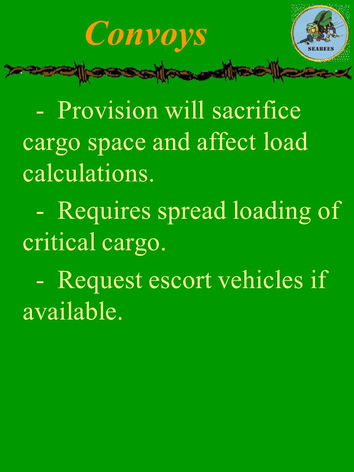 Convoys - Provision will sacrifice cargo space and affect load calculations. - Requires spread loading of critical cargo.