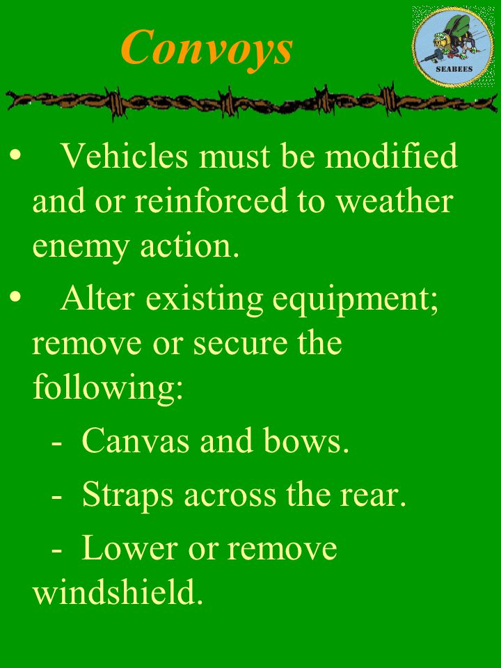 Convoys Vehicles must be modified and or reinforced to weather enemy action. Alter existing equipment; remove or secure the following: